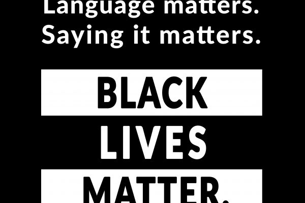 """Words on a black background read, """"Language matters. Saying it matters. Black Lives Matter."""""""