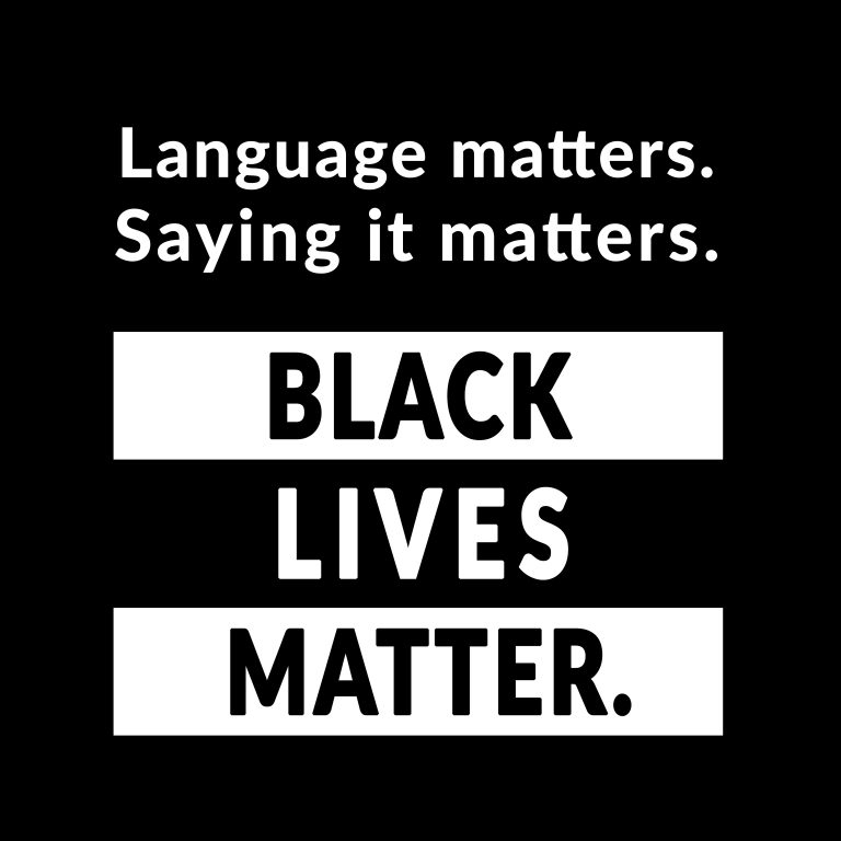 "Words on a black background read, ""Language matters. Saying it matters. Black Lives Matter."""